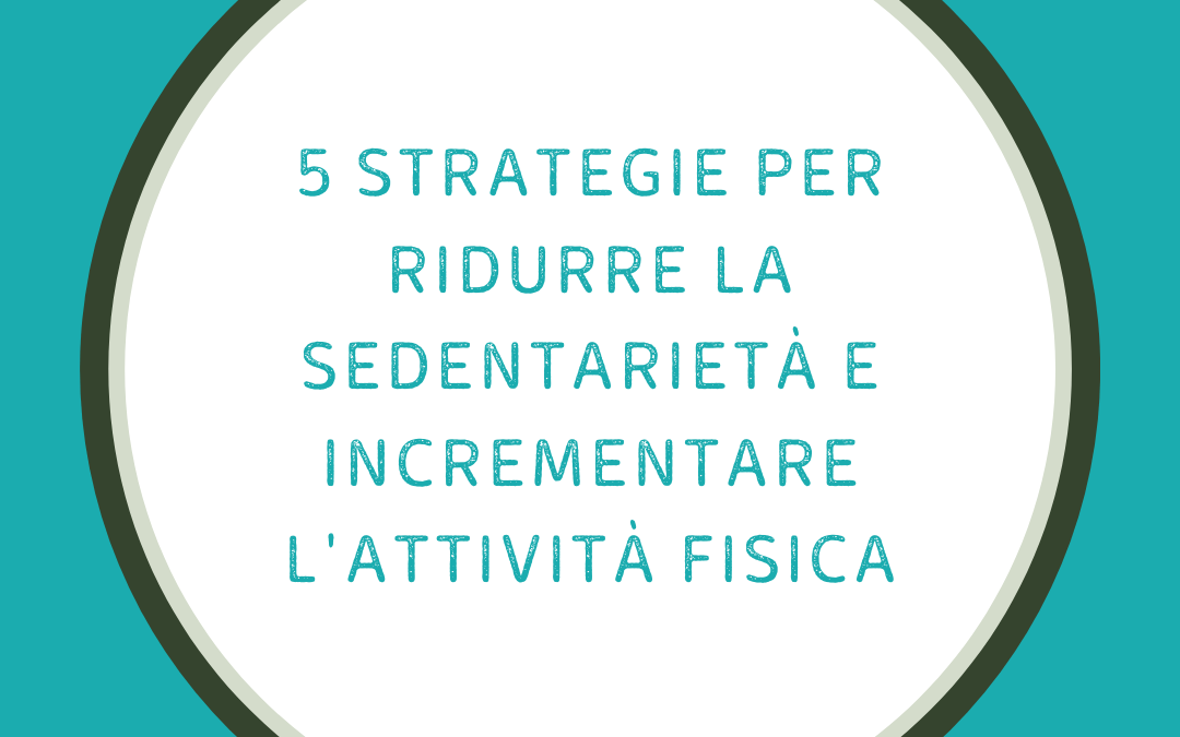 Strategie per ridurre la sedentarietà ed avere uno stile di vita più attivo!
